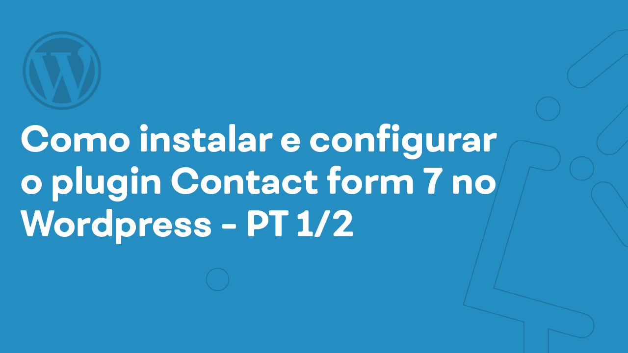 Como instalar e configurar o plugin Contact form 7 no WordPress