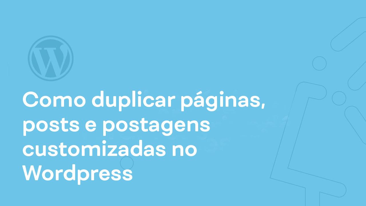 Como duplicar páginas, posts e postagens customizadas no WordPress