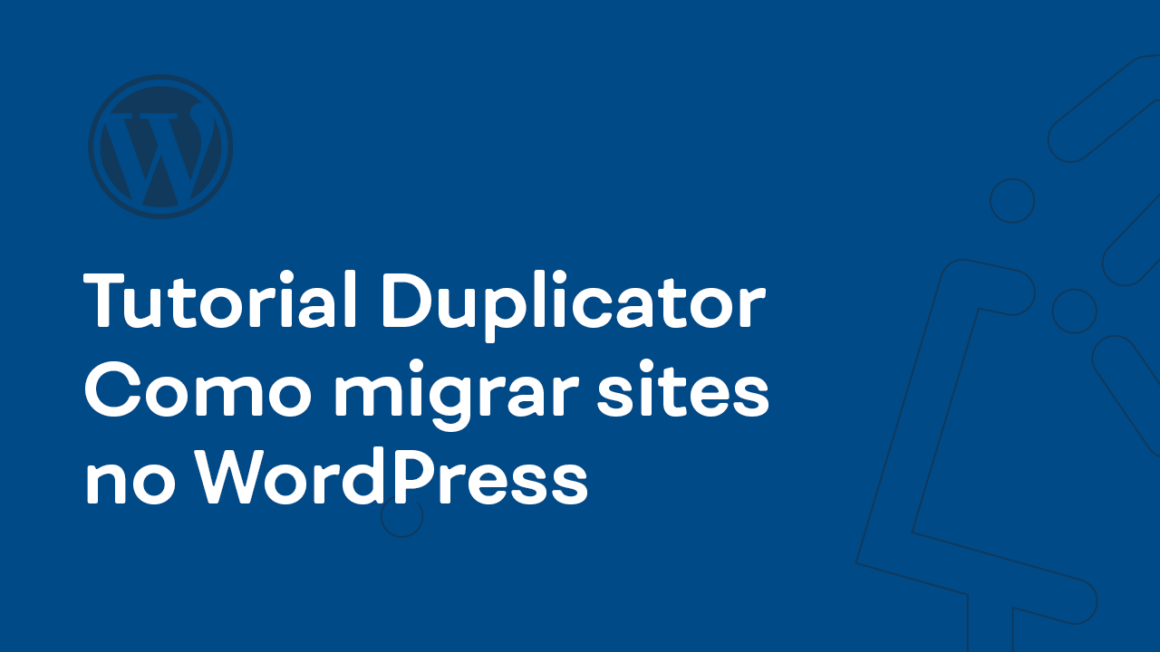 utorial Duplicator – Como migrar sites no WordPress