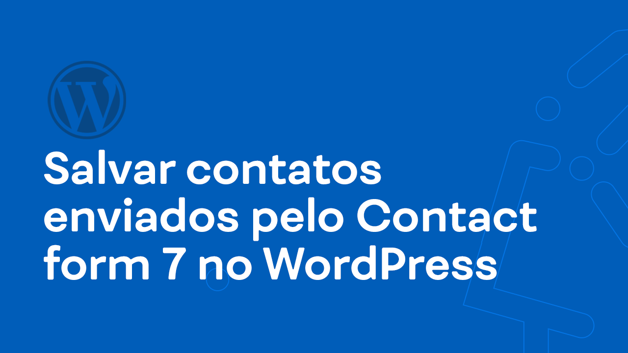Salvar contatos enviados pelo Contact form 7 no WordPress