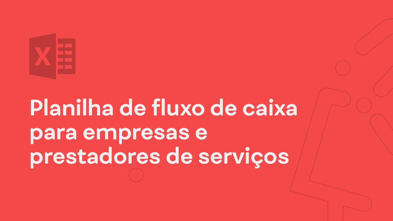 Planilha de fluxo de caixa para empresas e prestadoras de serviços.
