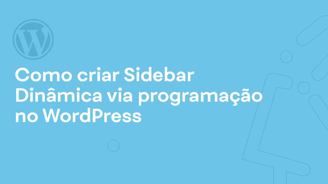 Criando Sidebar Dinâmica no WordPress