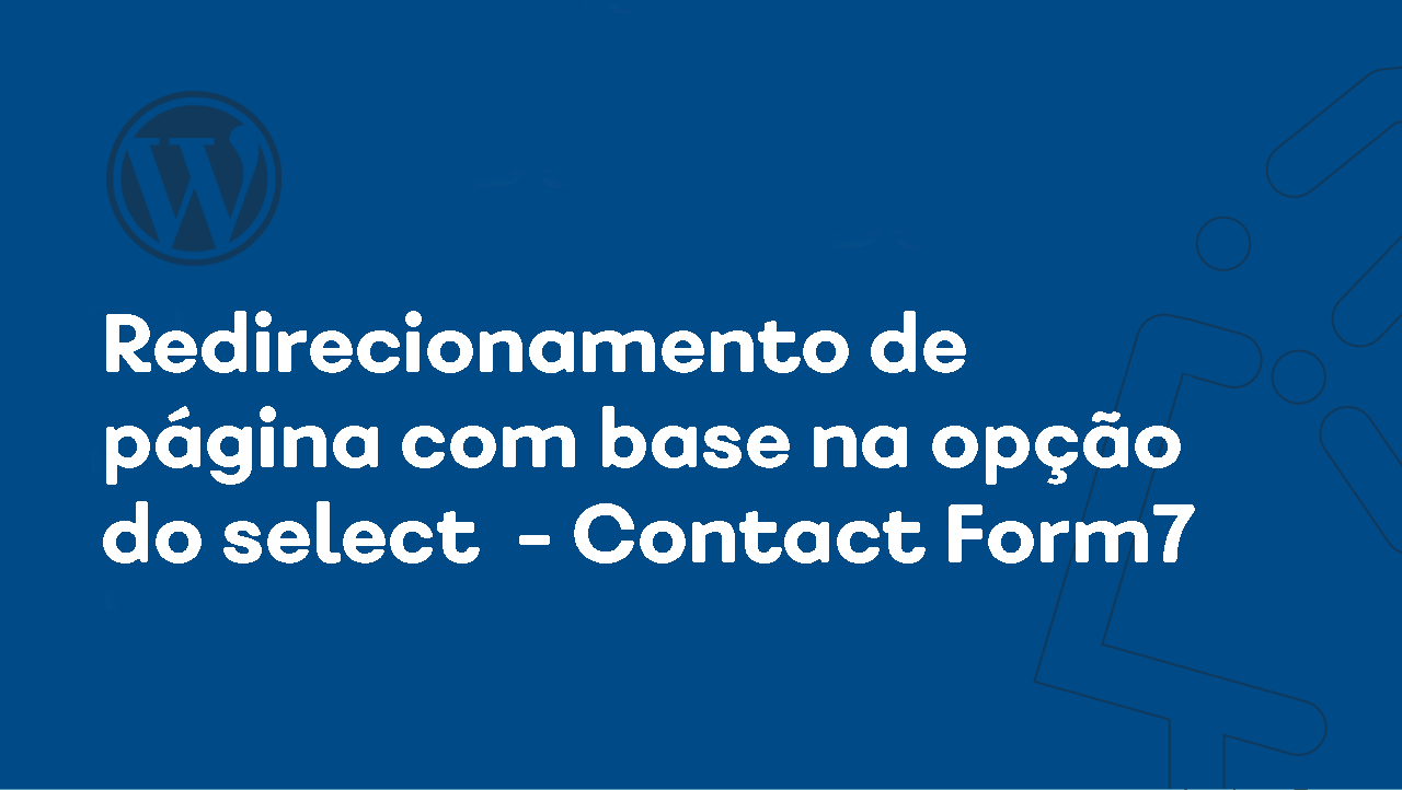 Redirecionamento de página com base na opção do select - Contact Form 7 WordPress